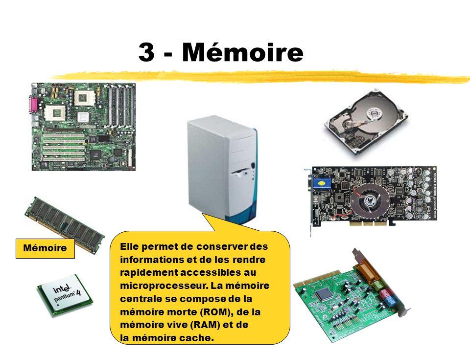 3 - Mémoire Elle permet de conserver des Mémoire