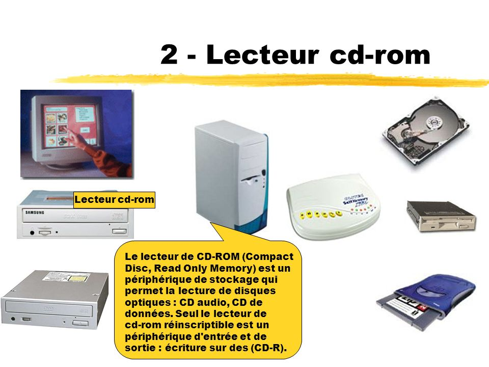 2 - Lecteur cd-rom Lecteur cd-rom Le lecteur de CD-ROM (Compact