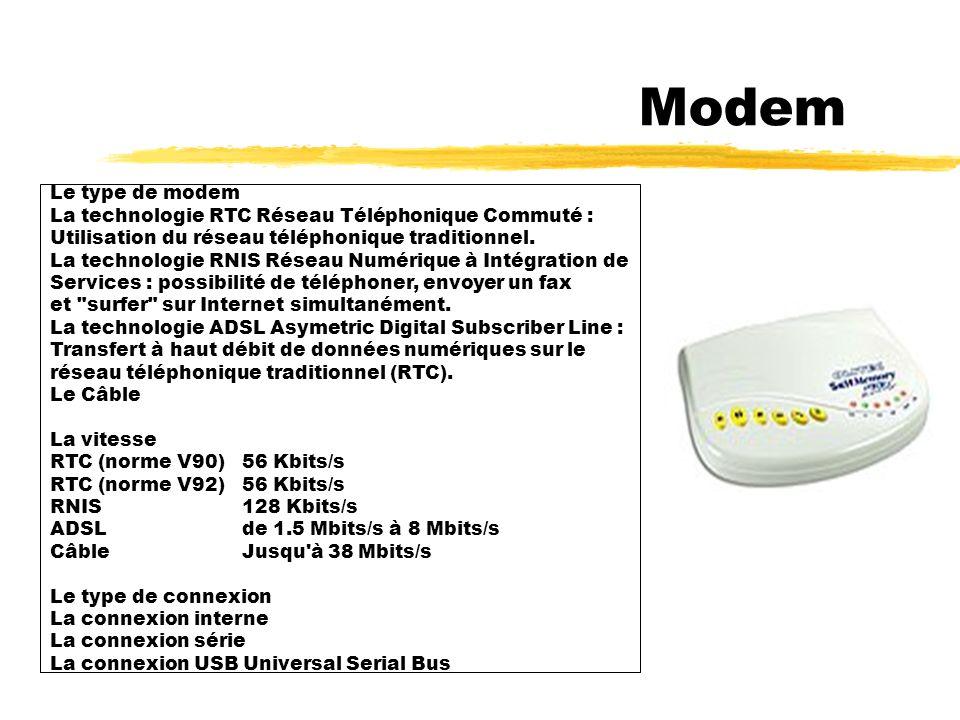 Modem Le type de modem. La technologie RTC Réseau Téléphonique Commuté : Utilisation du réseau téléphonique traditionnel.