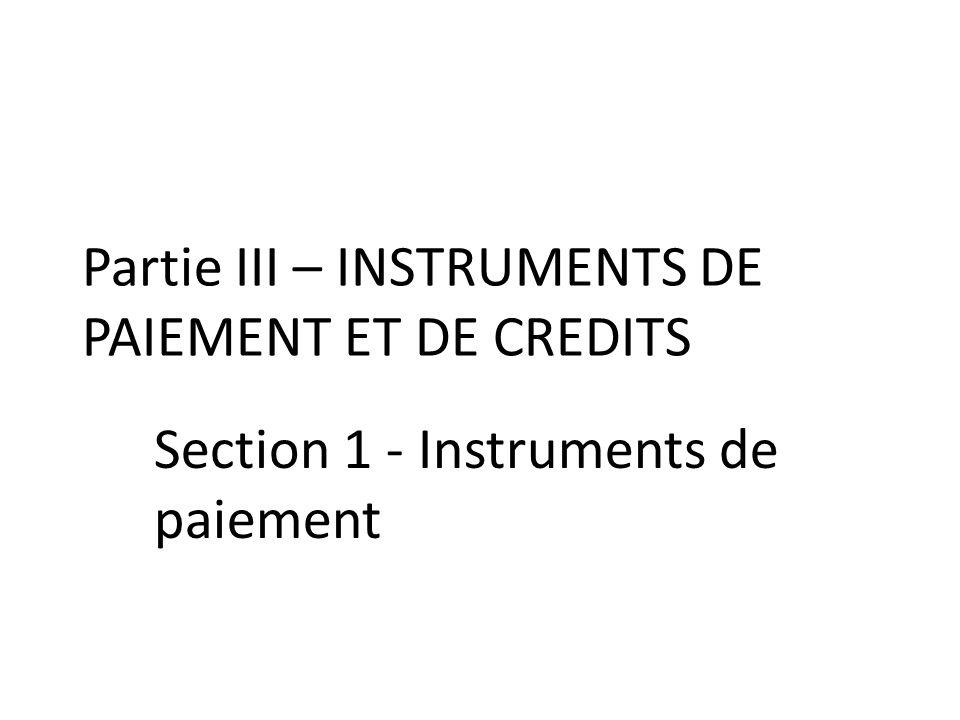 Partie III – INSTRUMENTS DE PAIEMENT ET DE CREDITS