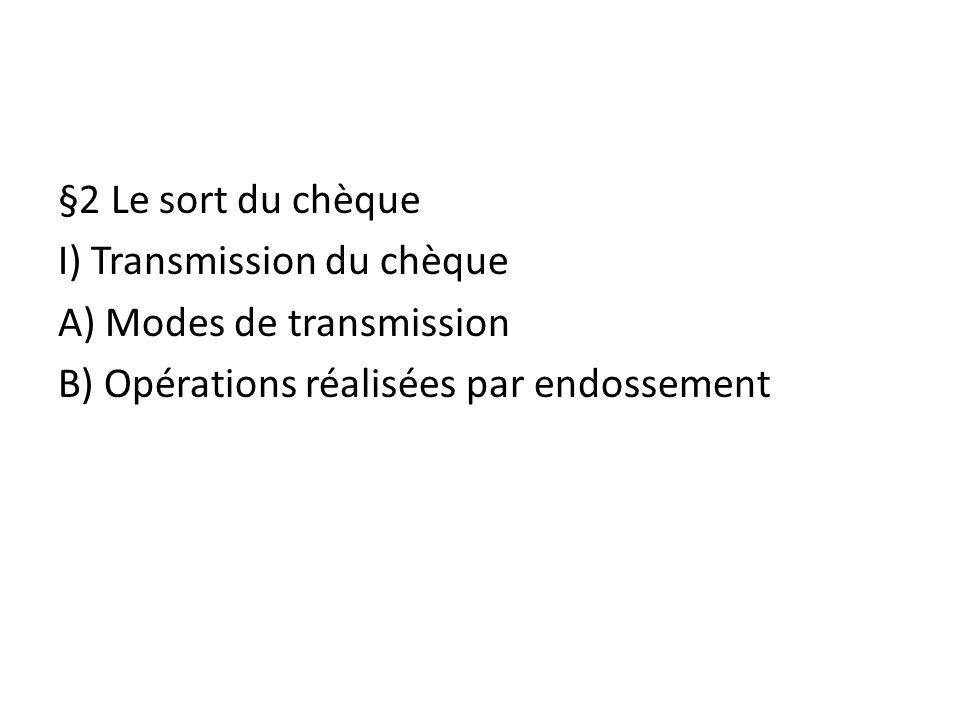§2 Le sort du chèque I) Transmission du chèque. A) Modes de transmission.