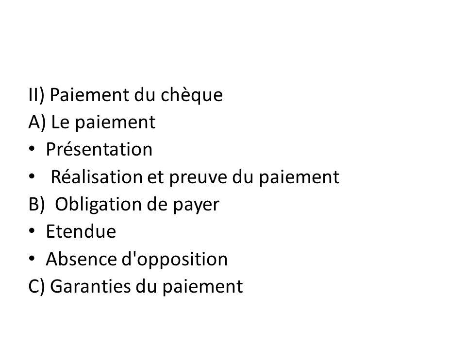 II) Paiement du chèque A) Le paiement. Présentation. Réalisation et preuve du paiement. B) Obligation de payer.