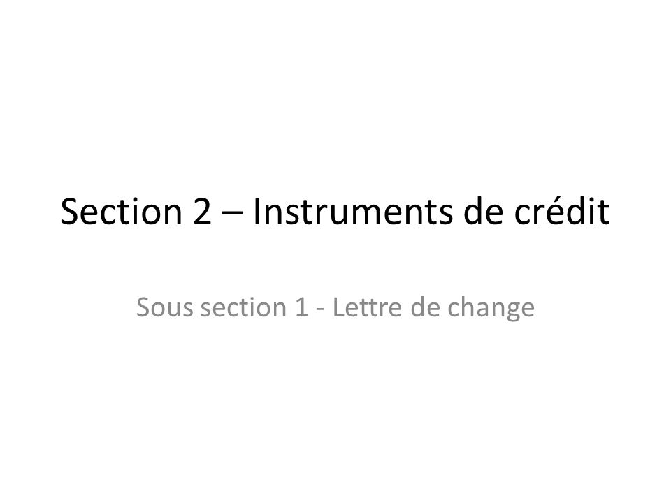Section 2 – Instruments de crédit