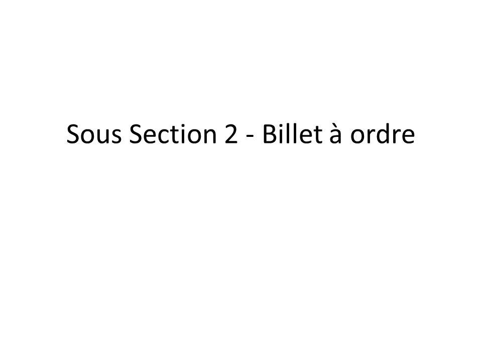 Sous Section 2 - Billet à ordre