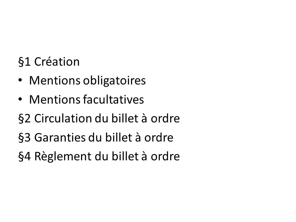 §1 Création Mentions obligatoires. Mentions facultatives. §2 Circulation du billet à ordre. §3 Garanties du billet à ordre.