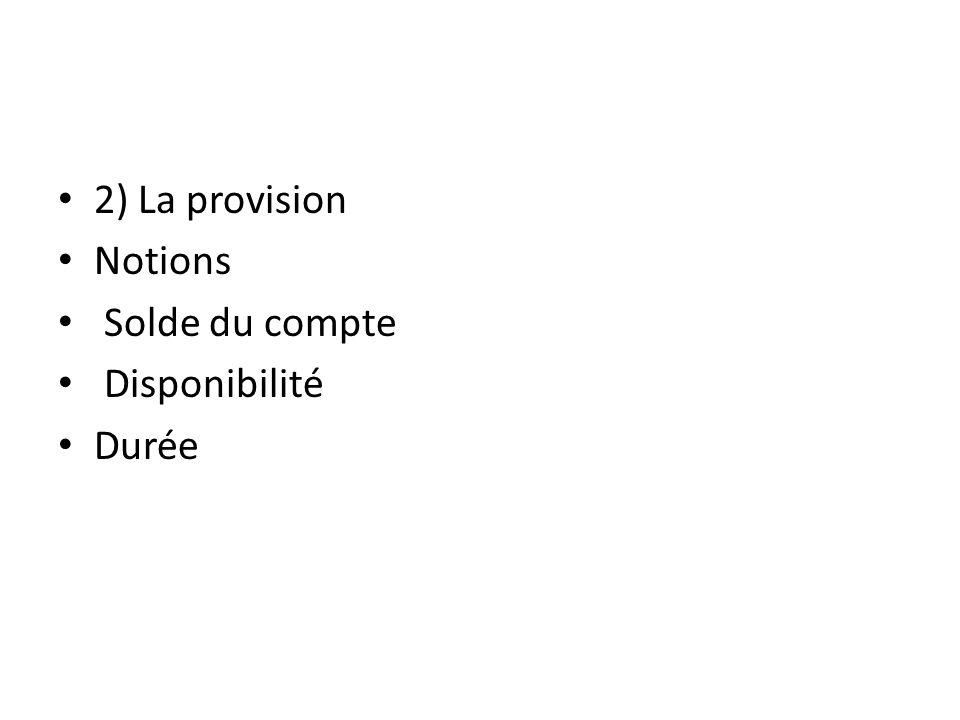 2) La provision Notions Solde du compte Disponibilité Durée