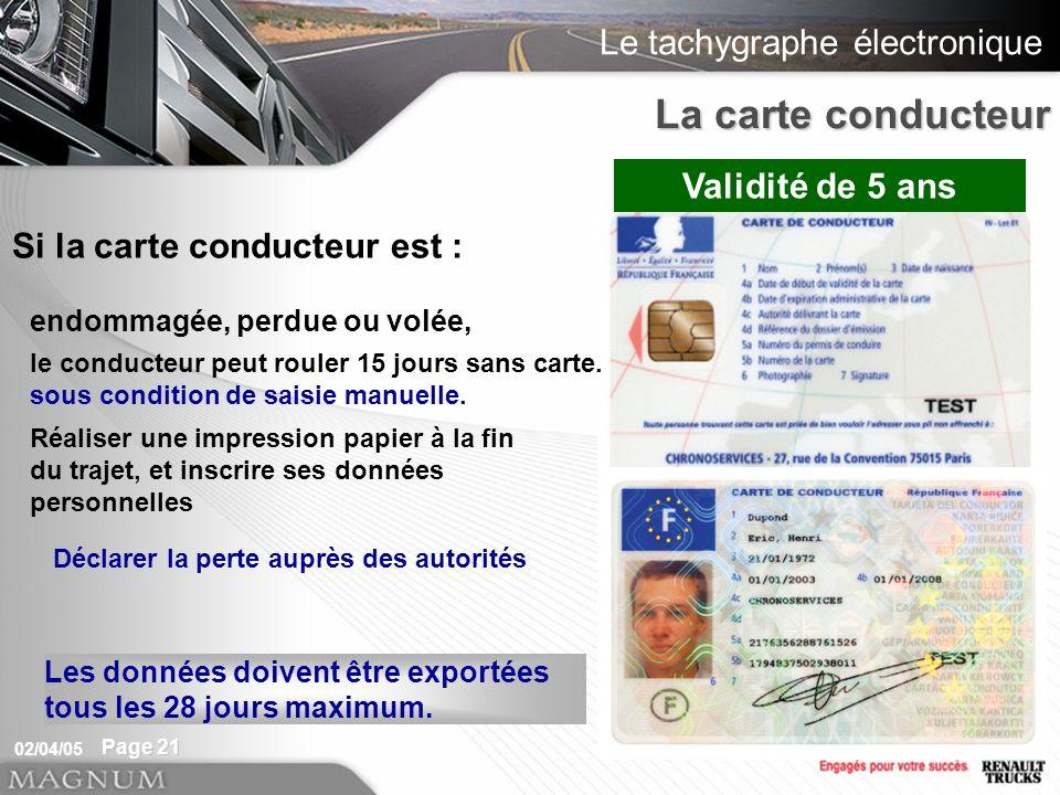 La carte conducteur Validité de 5 ans Si la carte conducteur est :