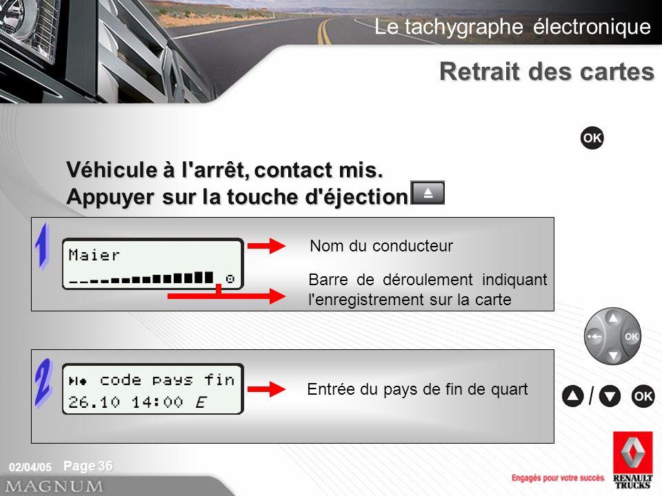 1 2 Retrait des cartes Véhicule à l arrêt, contact mis.