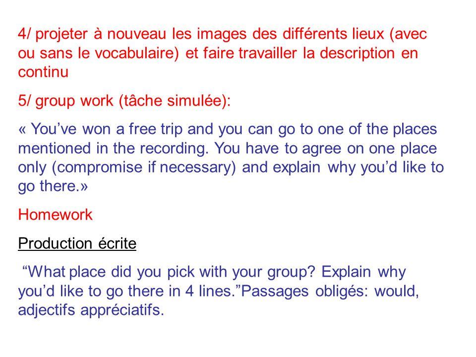 4/ projeter à nouveau les images des différents lieux (avec ou sans le vocabulaire) et faire travailler la description en continu