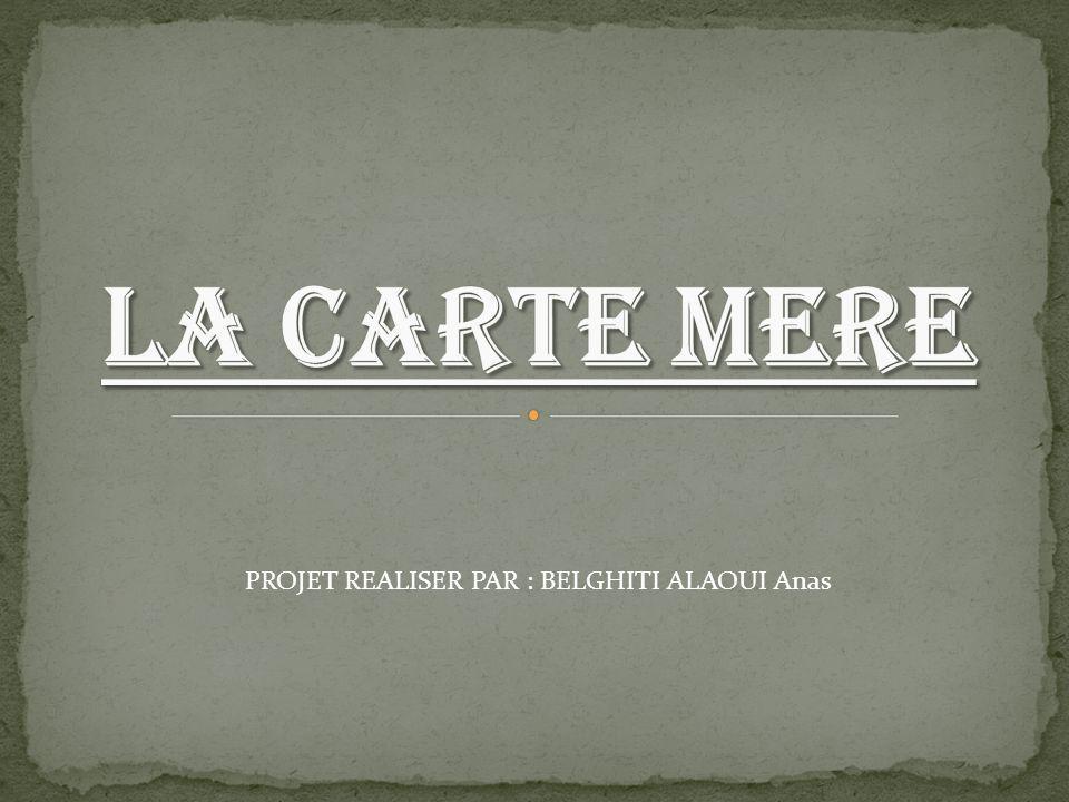 LA CARTE MERE PROJET REALISER PAR : BELGHITI ALAOUI Anas