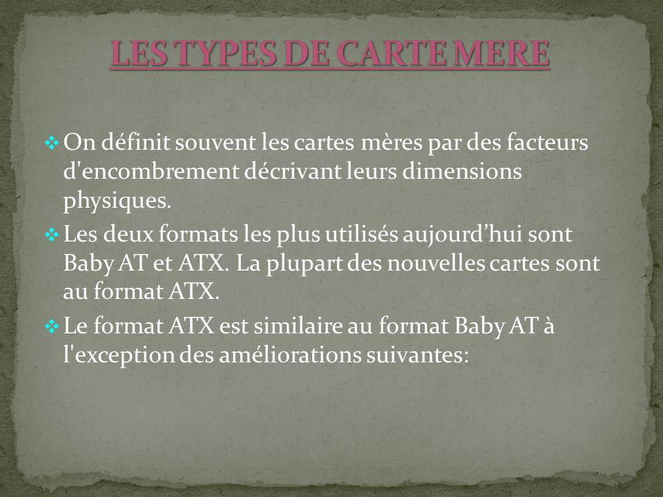 LES TYPES DE CARTE MERE On définit souvent les cartes mères par des facteurs d encombrement décrivant leurs dimensions physiques.