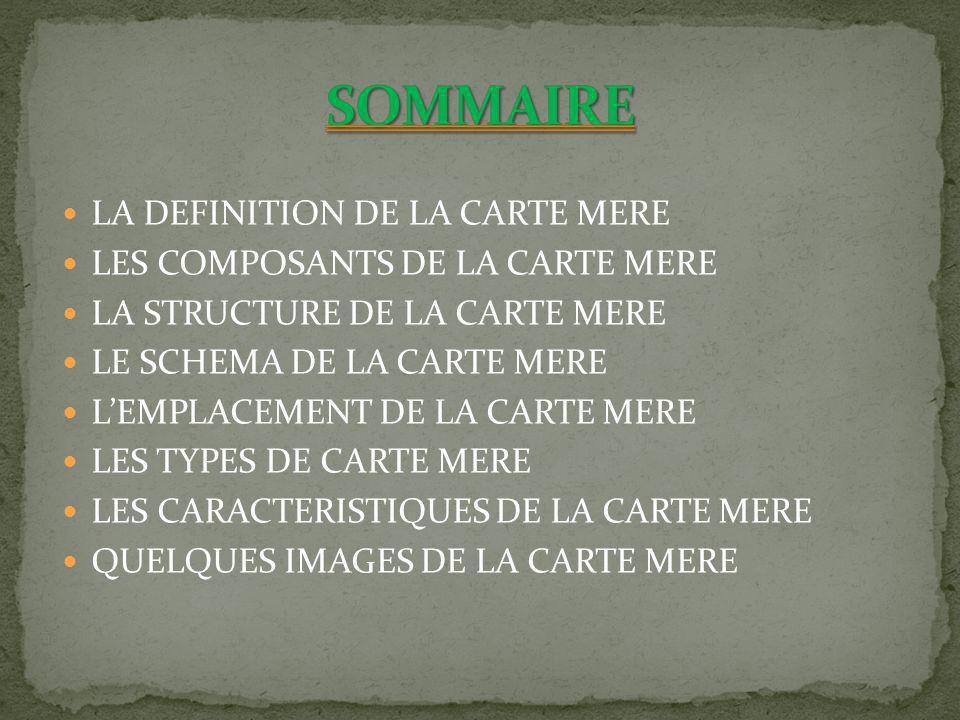 SOMMAIRE LA DEFINITION DE LA CARTE MERE