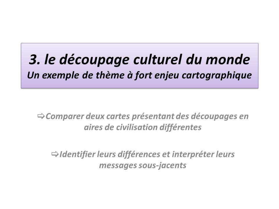 3. le découpage culturel du monde Un exemple de thème à fort enjeu cartographique