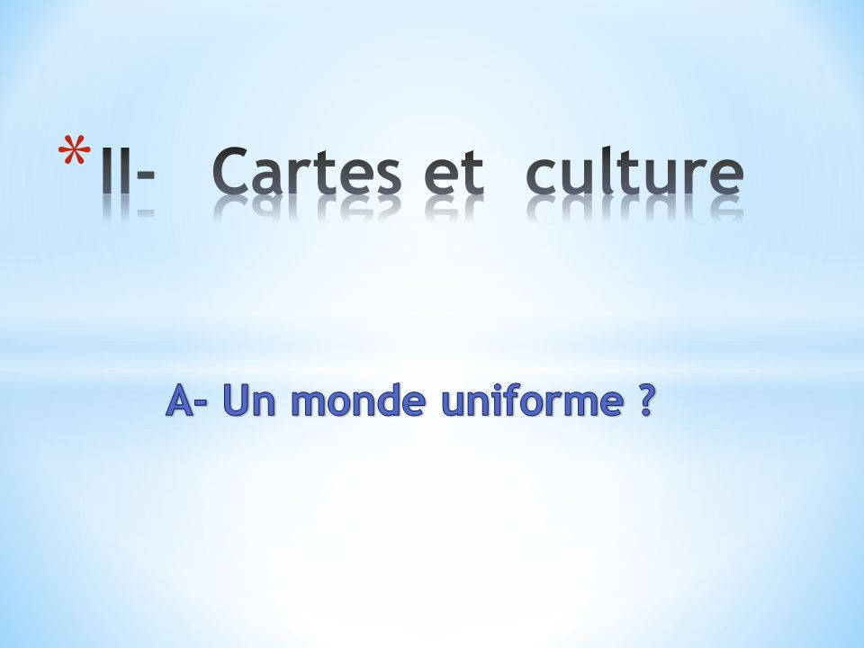 II- Cartes et culture A- Un monde uniforme