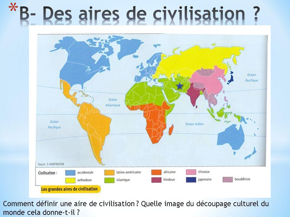 B- Des aires de civilisation