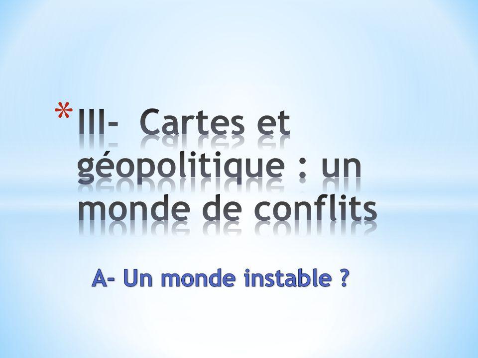 III- Cartes et géopolitique : un monde de conflits