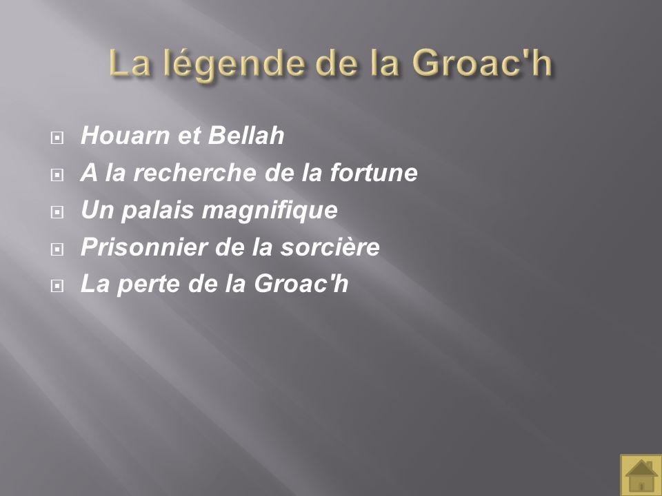 La légende de la Groac h Houarn et Bellah A la recherche de la fortune