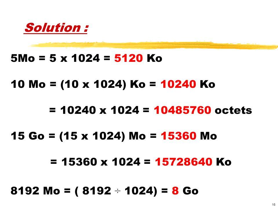 Solution : 5Mo = 5 x 1024 = 5120 Ko 10 Mo = (10 x 1024) Ko = 10240 Ko