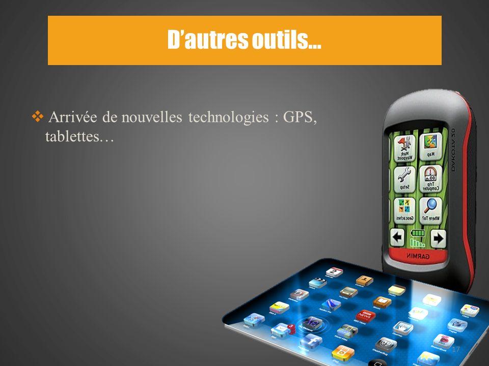 D'autres outils… Arrivée de nouvelles technologies : GPS, tablettes…