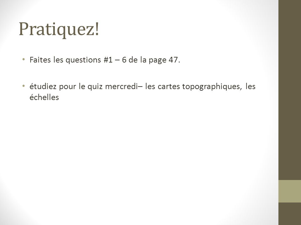 Pratiquez! Faites les questions #1 – 6 de la page 47.