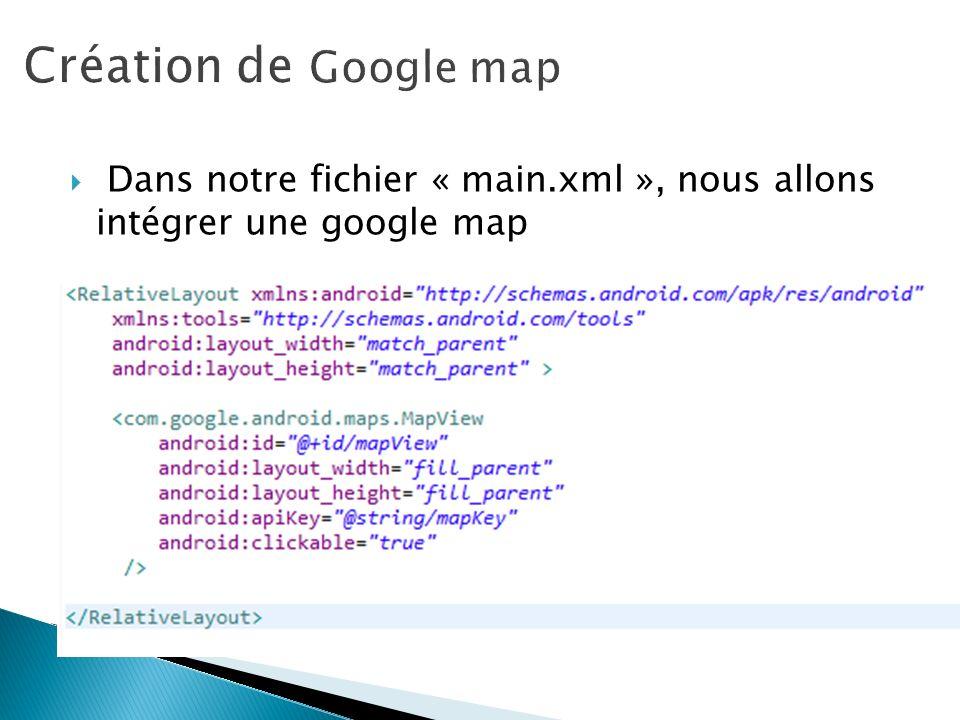 Création de Google map Dans notre fichier « main.xml », nous allons intégrer une google map