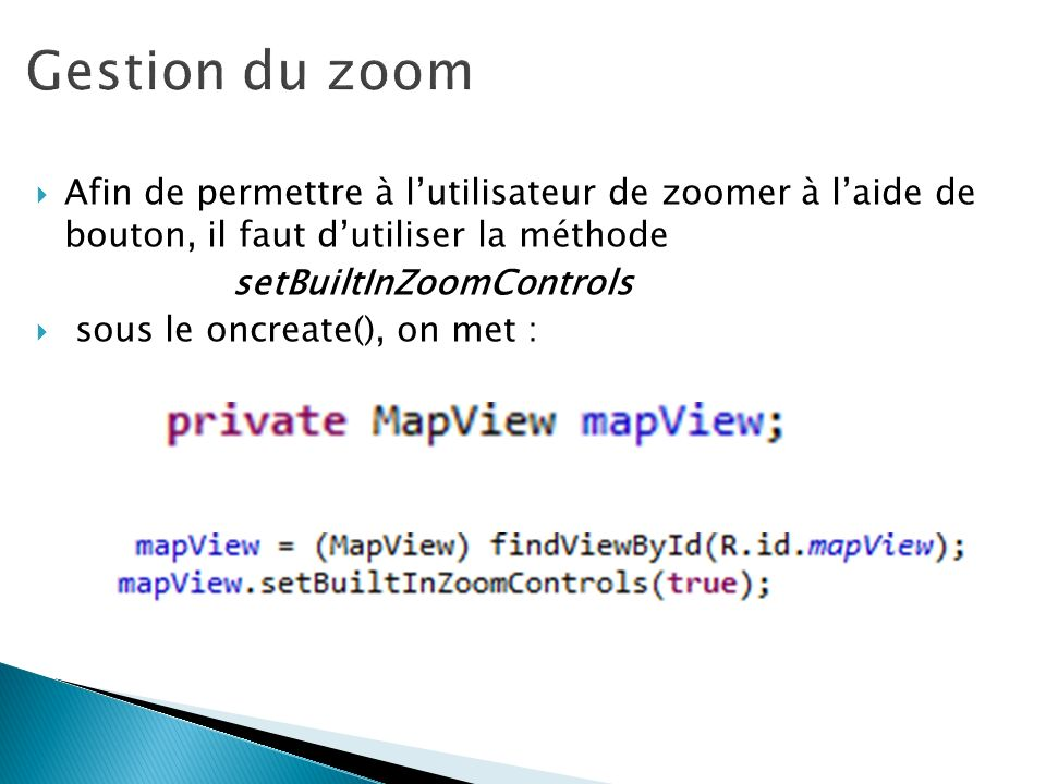 Gestion du zoom Afin de permettre à l'utilisateur de zoomer à l'aide de bouton, il faut d'utiliser la méthode.