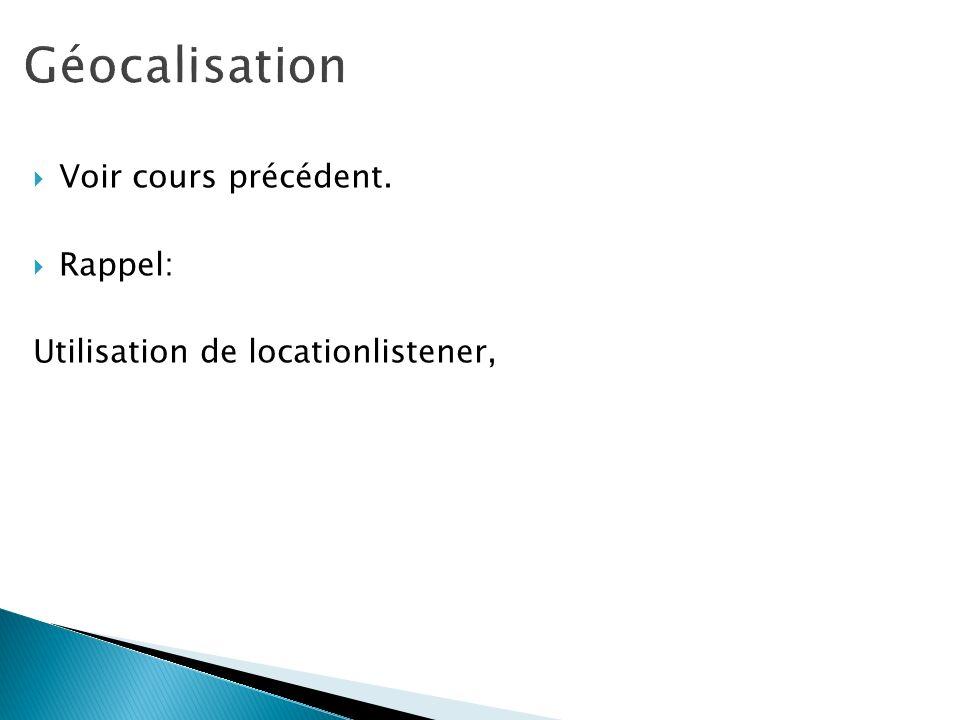 Géocalisation Voir cours précédent. Rappel: