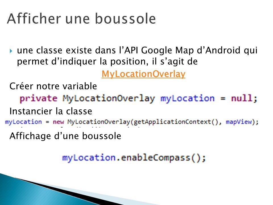 Afficher une boussole une classe existe dans l'API Google Map d'Android qui permet d'indiquer la position, il s'agit de