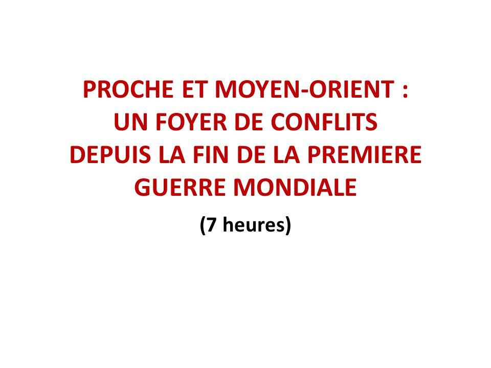 PROCHE ET MOYEN-ORIENT : UN FOYER DE CONFLITS DEPUIS LA FIN DE LA PREMIERE GUERRE MONDIALE