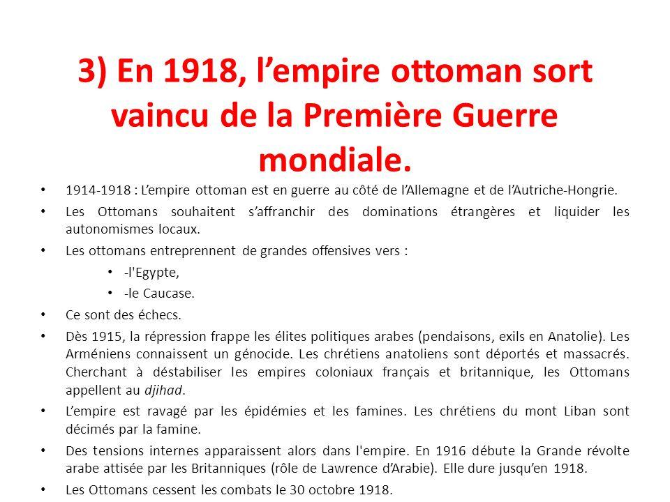3) En 1918, l'empire ottoman sort vaincu de la Première Guerre mondiale.