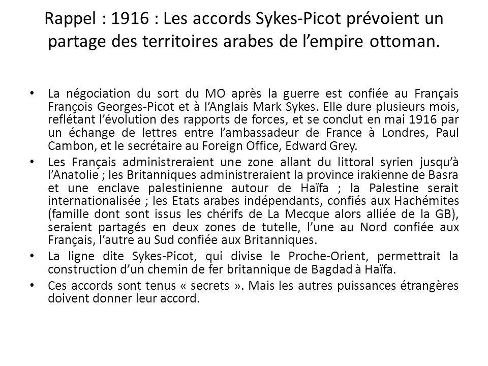 Rappel : 1916 : Les accords Sykes-Picot prévoient un partage des territoires arabes de l'empire ottoman.