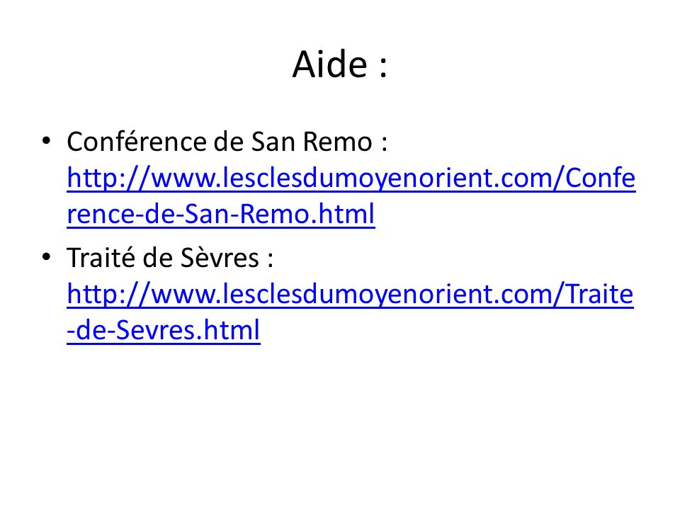 Aide : Conférence de San Remo : http://www.lesclesdumoyenorient.com/Conference-de-San-Remo.html.