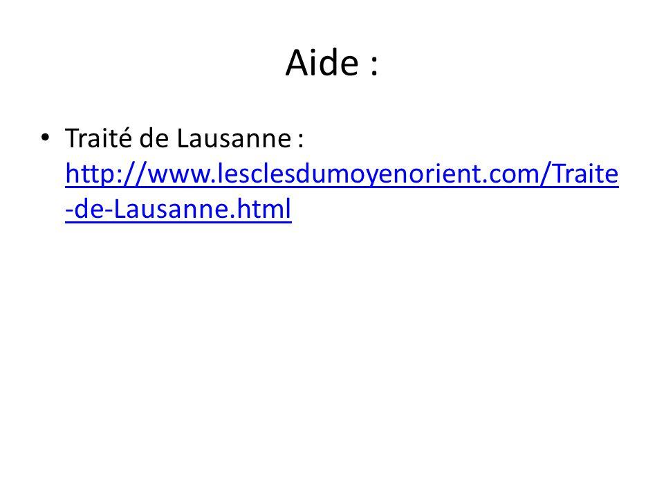 Aide : Traité de Lausanne : http://www.lesclesdumoyenorient.com/Traite-de-Lausanne.html