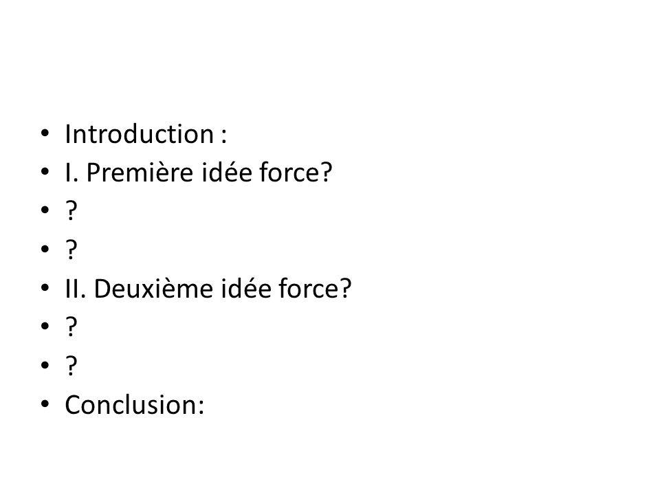 Introduction : I. Première idée force II. Deuxième idée force Conclusion: