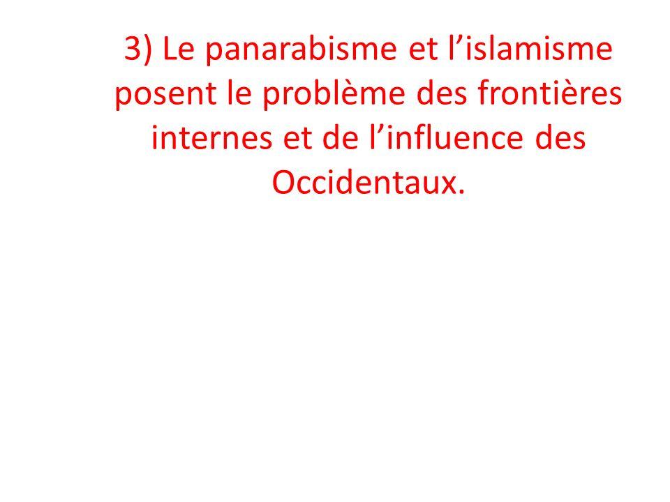3) Le panarabisme et l'islamisme posent le problème des frontières internes et de l'influence des Occidentaux.