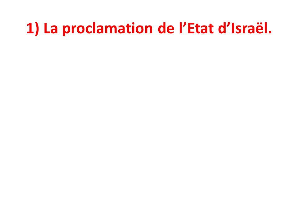 1) La proclamation de l'Etat d'Israël.