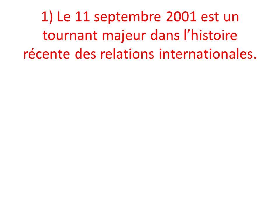 1) Le 11 septembre 2001 est un tournant majeur dans l'histoire récente des relations internationales.