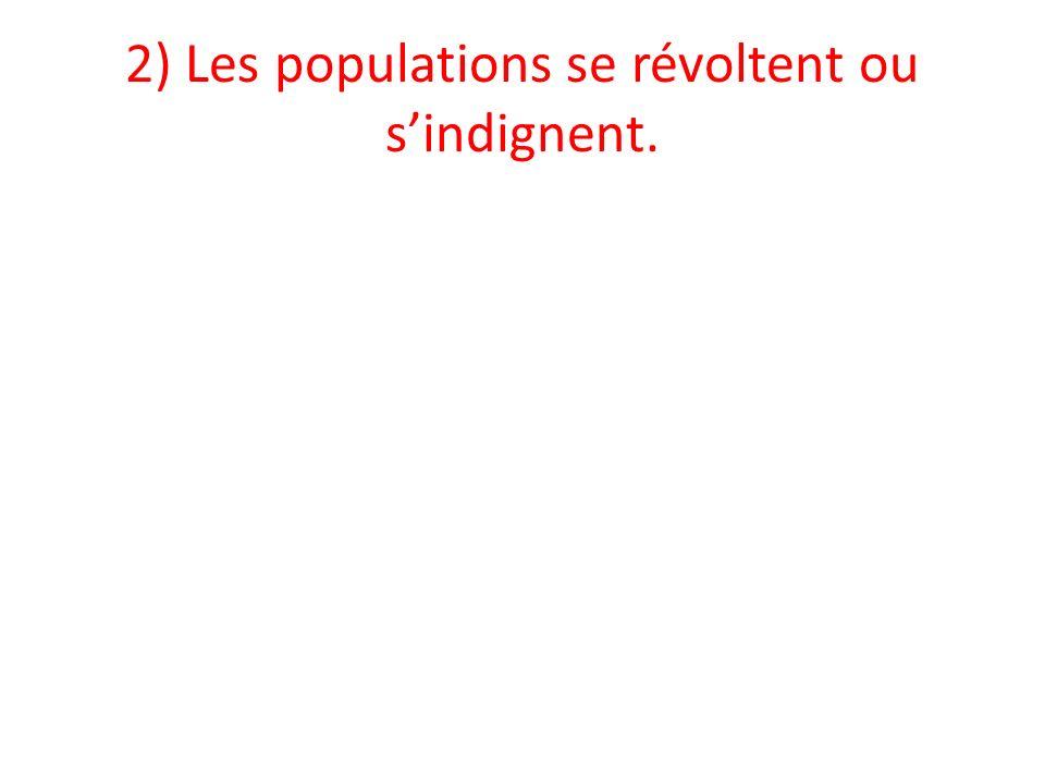 2) Les populations se révoltent ou s'indignent.