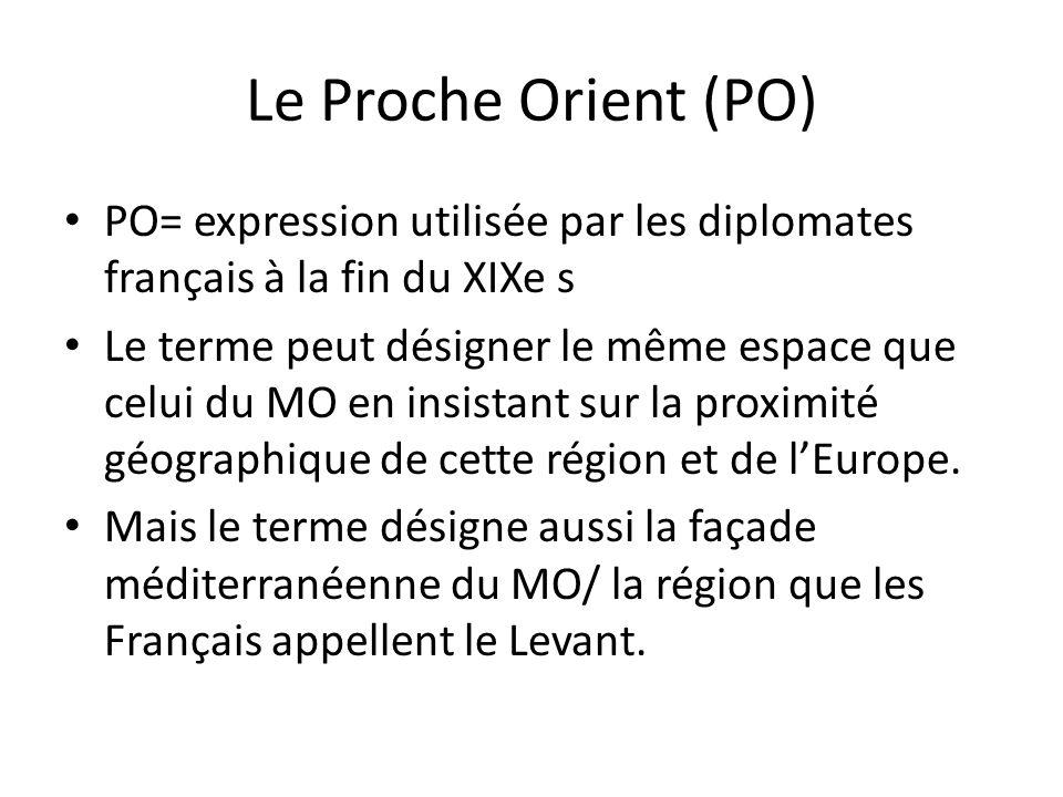 Le Proche Orient (PO) PO= expression utilisée par les diplomates français à la fin du XIXe s.