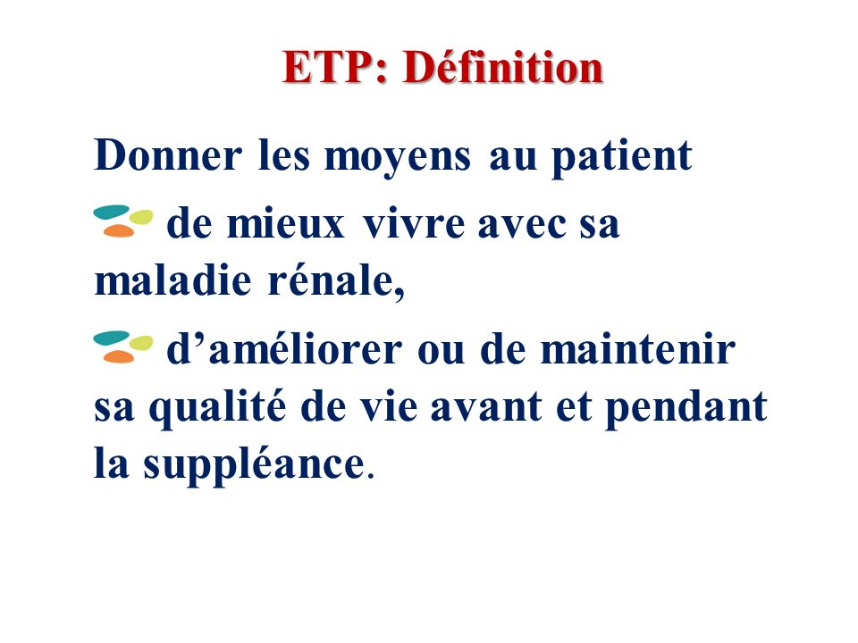 ETP: Définition Donner les moyens au patient. de mieux vivre avec sa maladie rénale,
