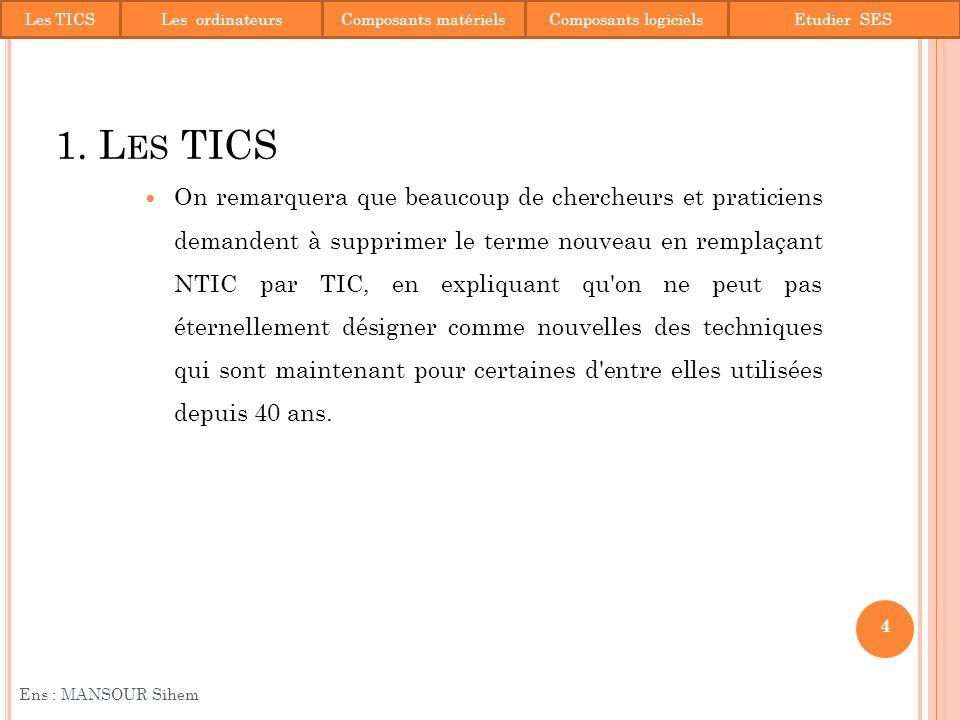 Les TICSLes ordinateurs. Composants matériels. Composants logiciels. Etudier SES. 1. Les TICS.