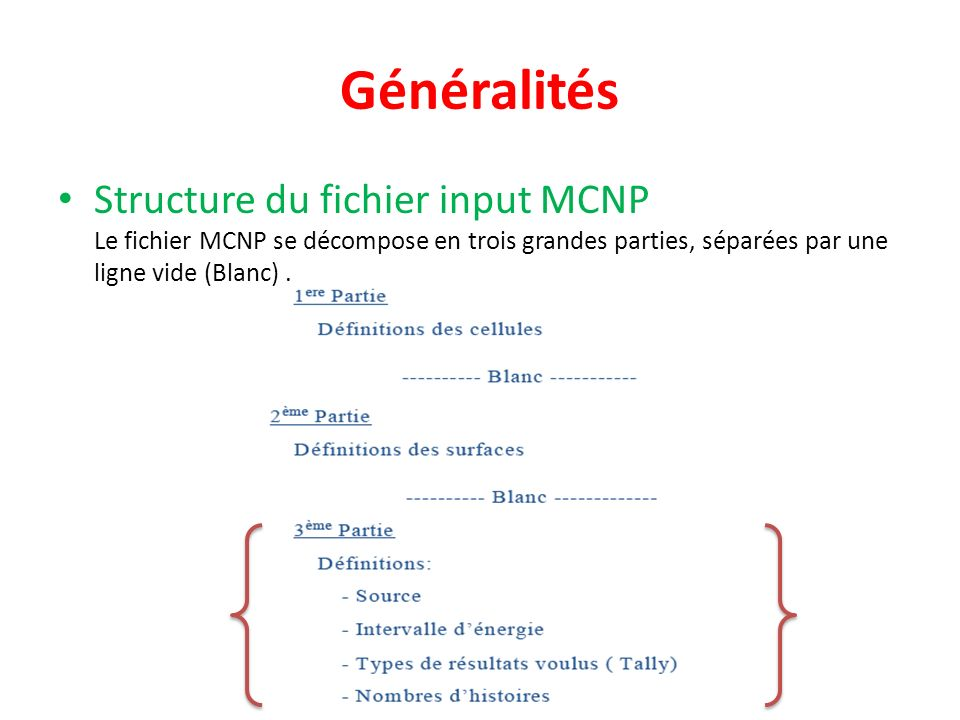 Généralités Structure du fichier input MCNP Le fichier MCNP se décompose en trois grandes parties, séparées par une ligne vide (Blanc) .