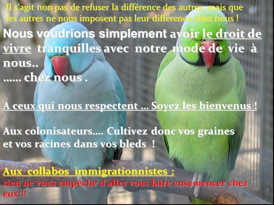 Il s'agit non pas de refuser la différence des autres, mais que les autres ne nous imposent pas leur différence chez nous !