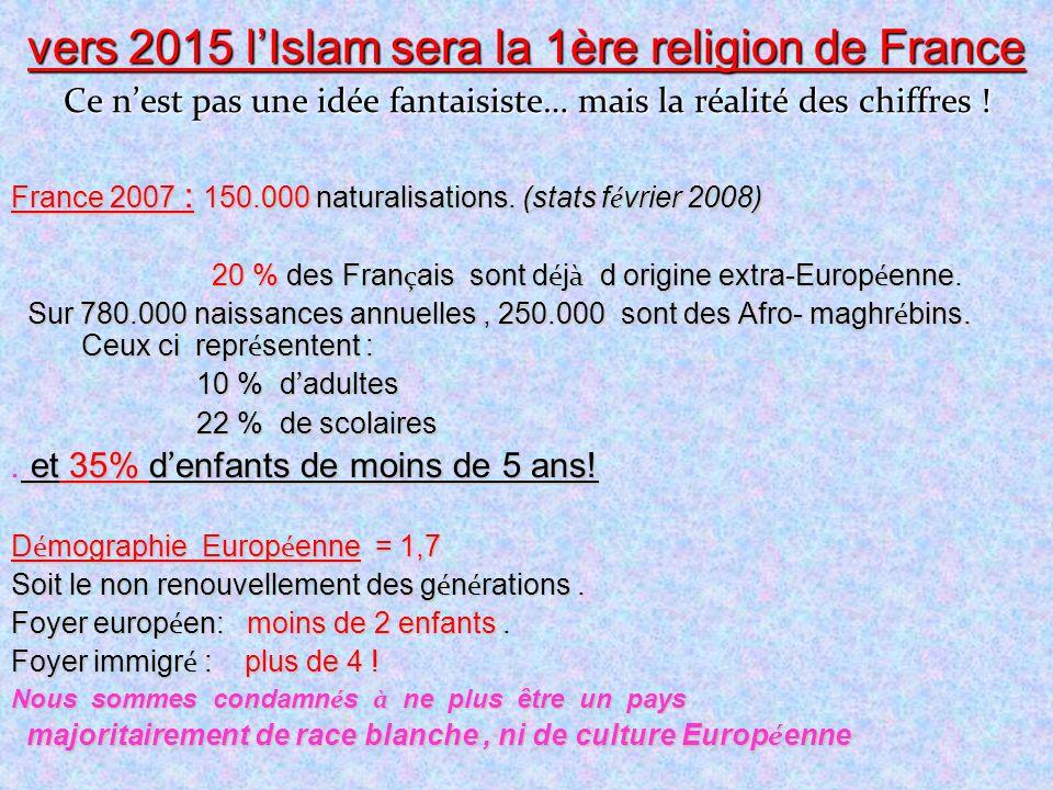 vers 2015 l'Islam sera la 1ère religion de France Ce n'est pas une idée fantaisiste… mais la réalité des chiffres !