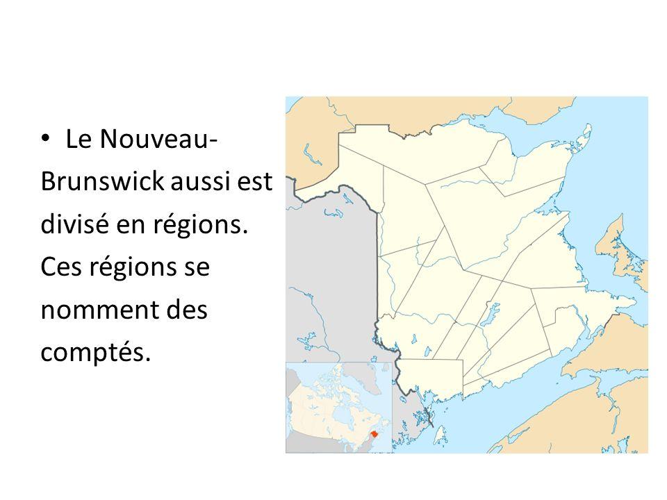 Le Nouveau- Brunswick aussi est divisé en régions. Ces régions se nomment des comptés.