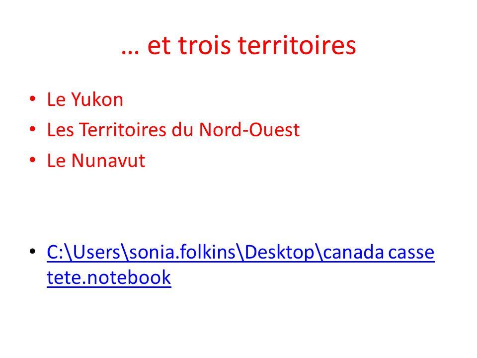 … et trois territoires Le Yukon Les Territoires du Nord-Ouest