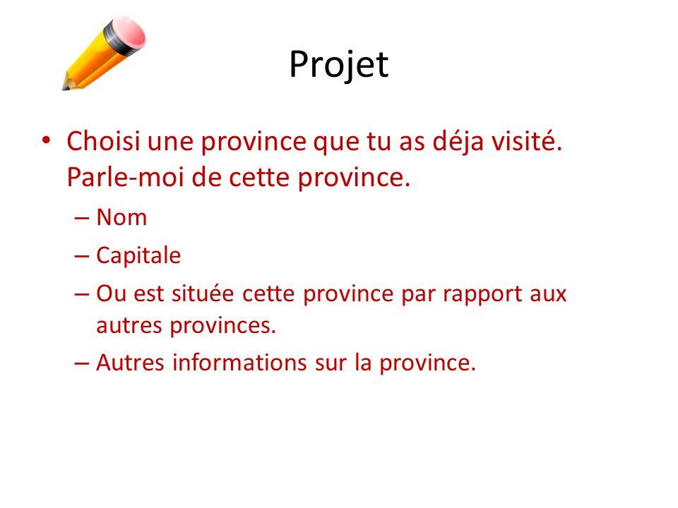 Projet Choisi une province que tu as déja visité. Parle-moi de cette province. Nom. Capitale.