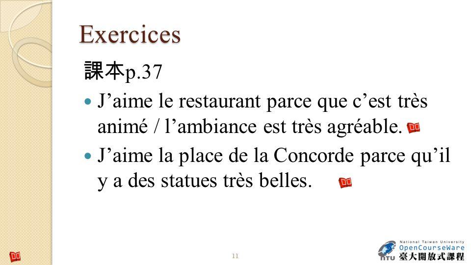 Exercices 課本p.37. J'aime le restaurant parce que c'est très animé / l'ambiance est très agréable.