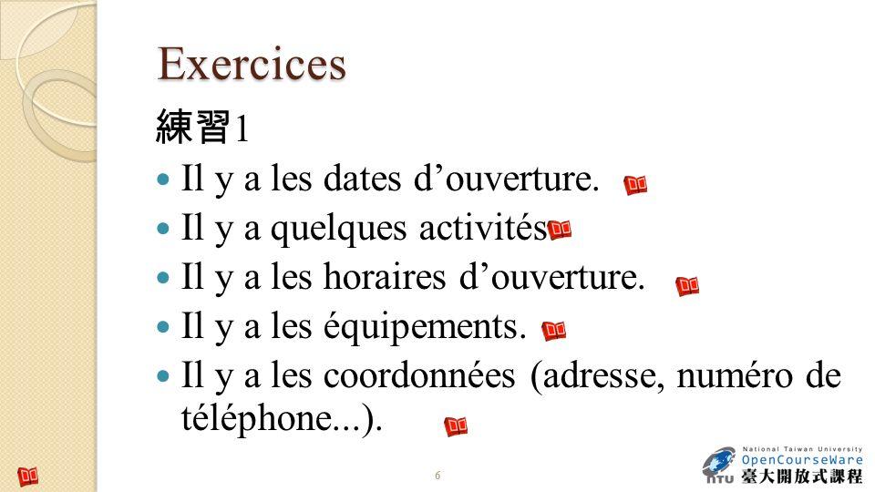 Exercices 練習1 Il y a les dates d'ouverture. Il y a quelques activités.