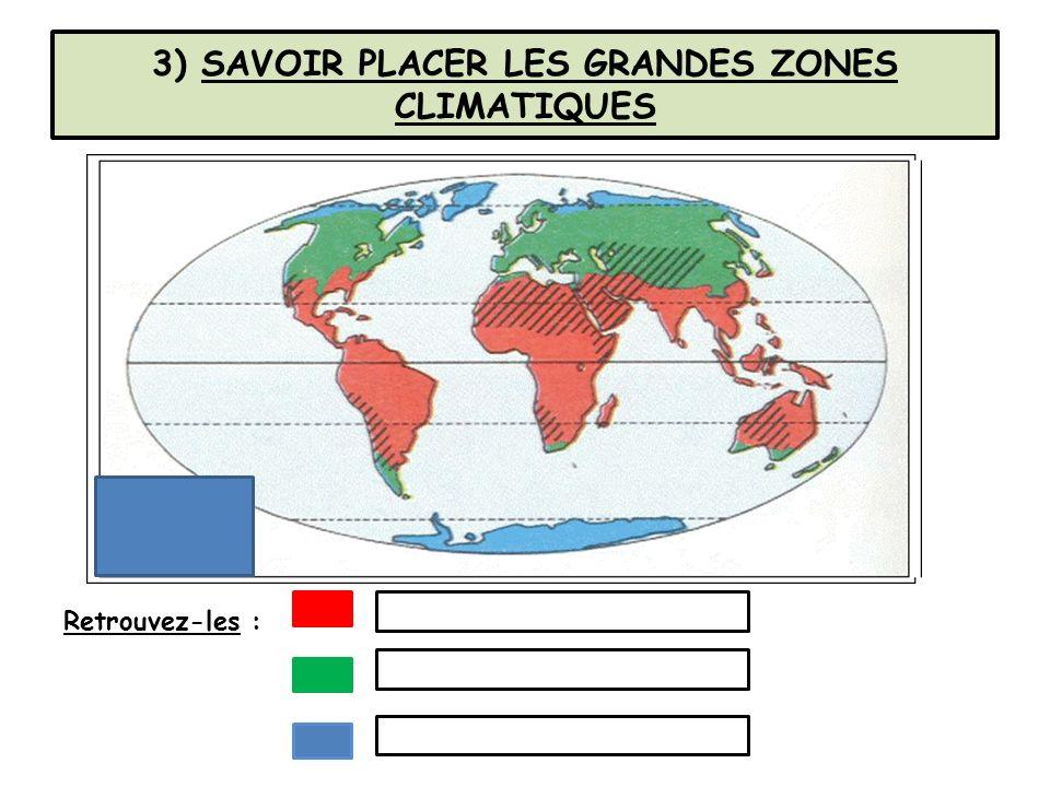 3) SAVOIR PLACER LES GRANDES ZONES CLIMATIQUES